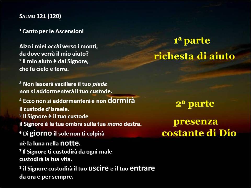 S ALMO 121 (120) 1 Canto per le Ascensioni Alzo i miei occhi verso i monti, da dove verrà il mio aiuto? 2 Il mio aiuto è dal Signore, che fa cielo e t