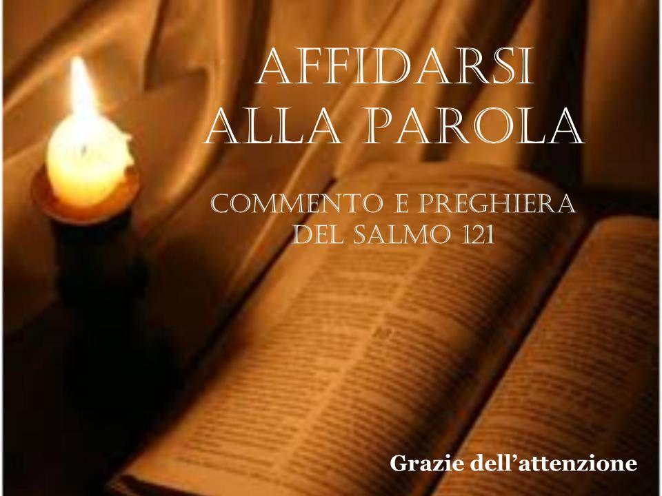 Grazie dellattenzione Affidarsi alla Parola Commento e preghiera del Salmo 121