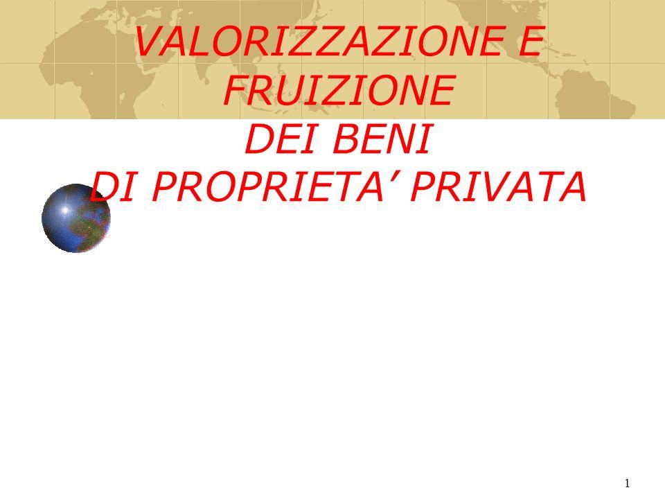 1 VALORIZZAZIONE E FRUIZIONE DEI BENI DI PROPRIETA PRIVATA