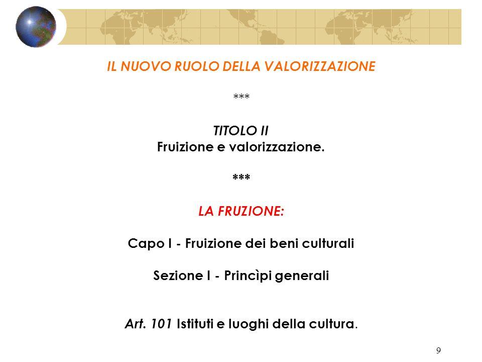 8 GLI ASPETTI DELLA VALORIZZAZIONE: Promozione della conoscenza del patrimonio culturale Garanzia delle migliori condizioni di utilizzazione e fruizione pubblica Promozione e sostegno degli interventi di conservazione