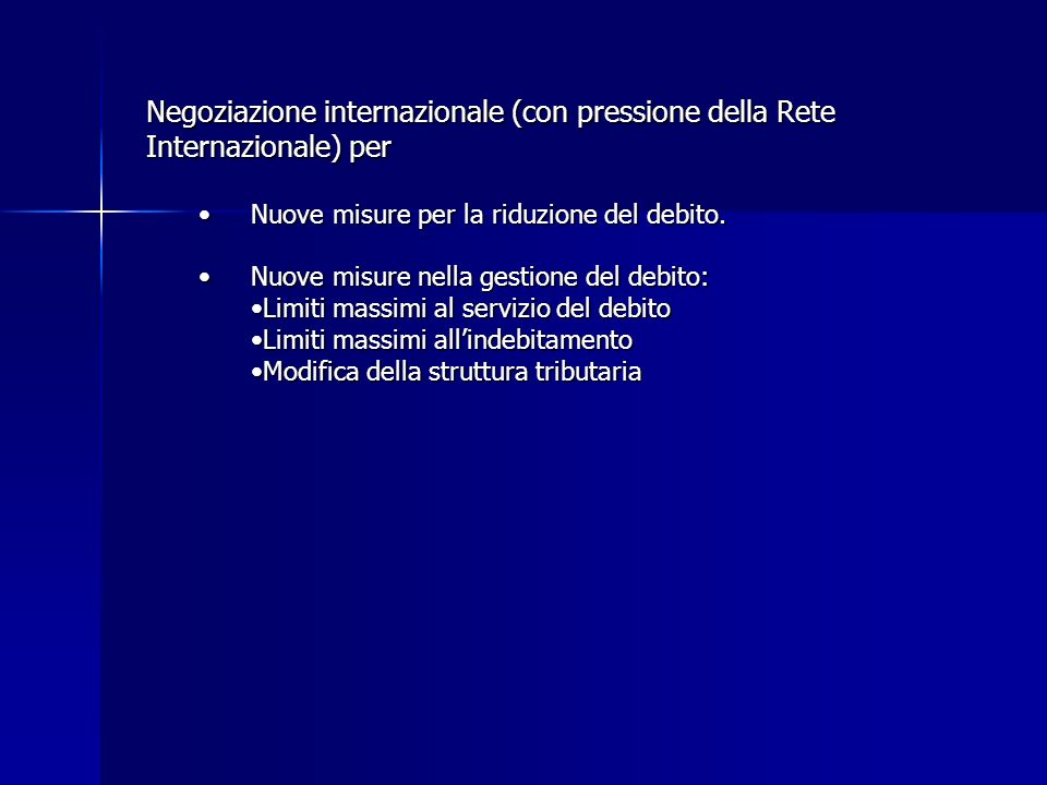 Negoziazione internazionale (con pressione della Rete Internazionale) per Nuove misure per la riduzione del debito.