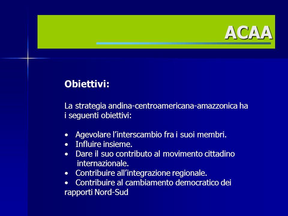 Obiettivi: La strategia andina-centroamericana-amazzonica ha i seguenti obiettivi: Agevolare linterscambio fra i suoi membri.