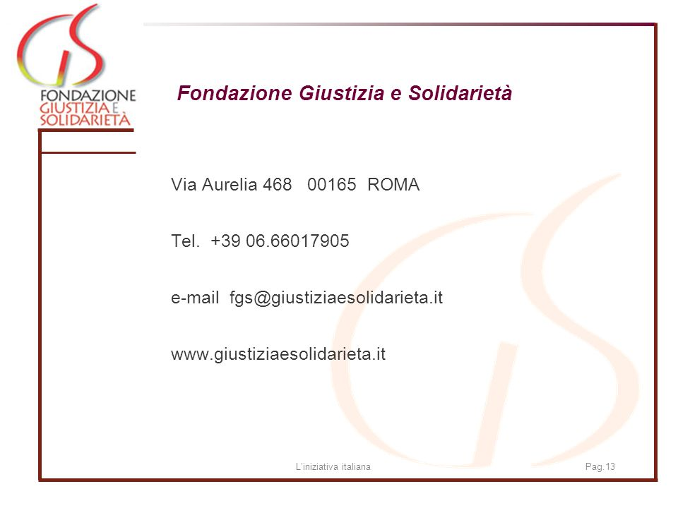 Liniziativa italianaPag.13 Fondazione Giustizia e Solidarietà Via Aurelia 468 00165 ROMA Tel.