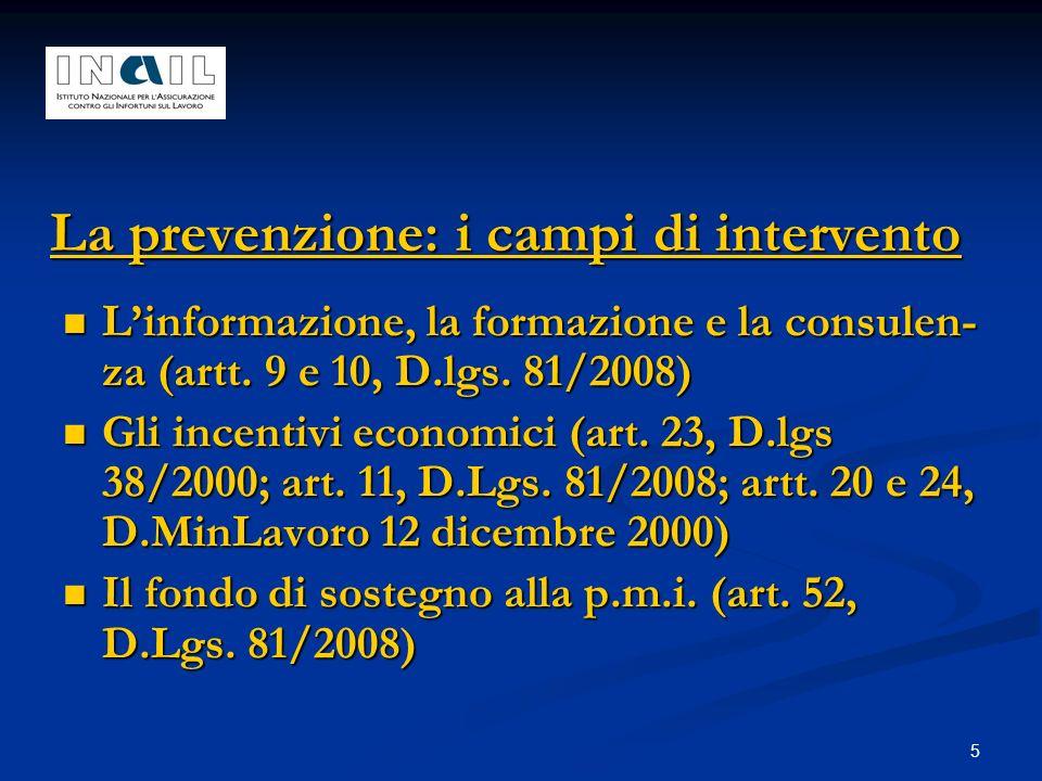 5 La prevenzione: i campi di intervento Linformazione, la formazione e la consulen- za (artt. 9 e 10, D.lgs. 81/2008) Linformazione, la formazione e l