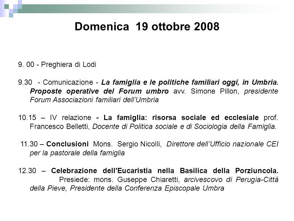 9. 00 - Preghiera di Lodi 9.30 - Comunicazione - La famiglia e le politiche familiari oggi, in Umbria. Proposte operative del Forum umbro avv. Simone