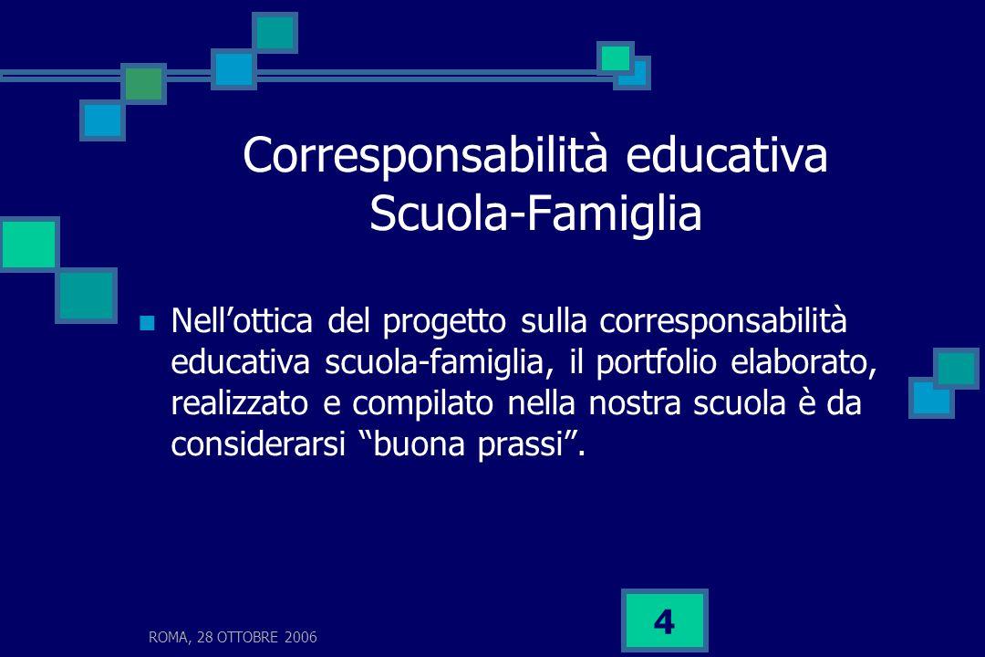 ROMA, 28 OTTOBRE 2006 5 Il portfolio … una traccia nel tempo per non dimenticare Il titolo, scelto tra alcune riflessioni rese spontaneamente dai genitori, sintetizza lo spirito di questo progetto.