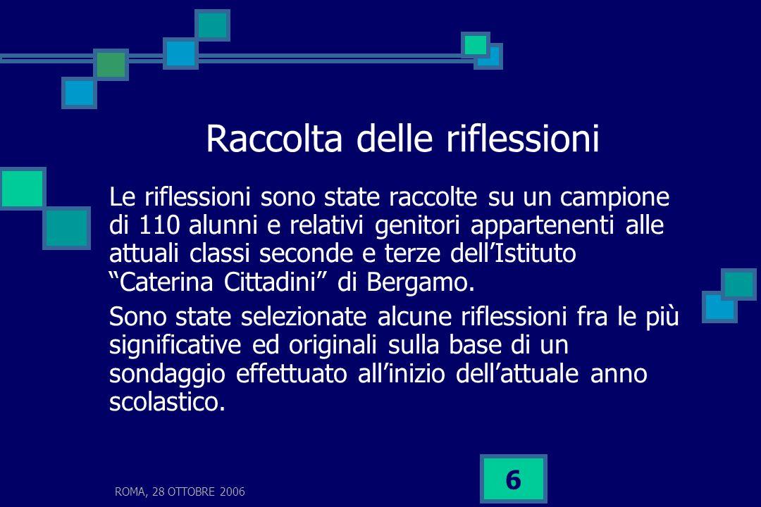 ROMA, 28 OTTOBRE 2006 6 Raccolta delle riflessioni Le riflessioni sono state raccolte su un campione di 110 alunni e relativi genitori appartenenti al