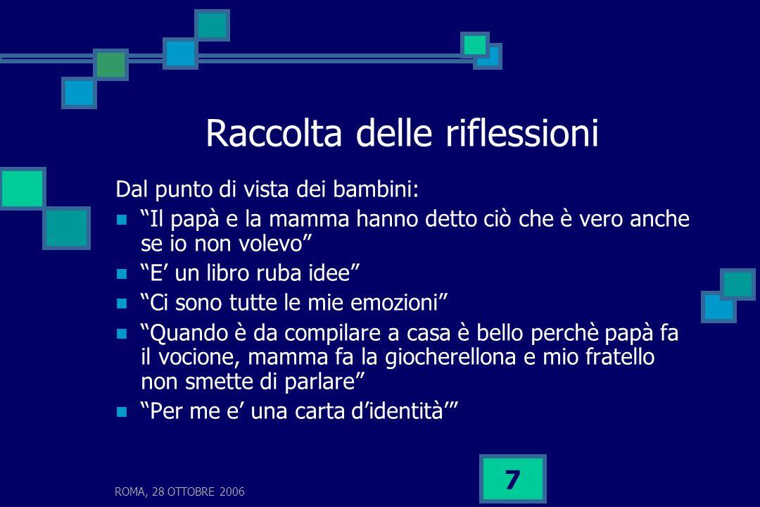 ROMA, 28 OTTOBRE 2006 8 Riflessioni dei genitori Una traccia nel tempo per non dimenticare… Uno specchio che consente a noi genitori di vedere la crescita di nostro figlio.