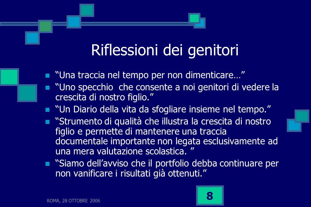 ROMA, 28 OTTOBRE 2006 8 Riflessioni dei genitori Una traccia nel tempo per non dimenticare… Uno specchio che consente a noi genitori di vedere la cres