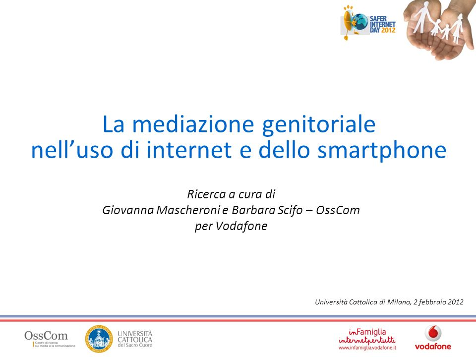 La mediazione genitoriale nelluso di internet e dello smartphone Ricerca a cura di Giovanna Mascheroni e Barbara Scifo – OssCom per Vodafone Università Cattolica di Milano, 2 febbraio 2012