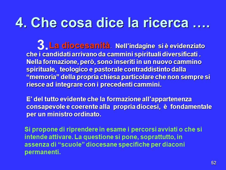 52 4. Che cosa dice la ricerca …. La diocesanità. Nellindagine si è evidenziato che i candidati arrivano da cammini spirituali diversificati. Nella fo