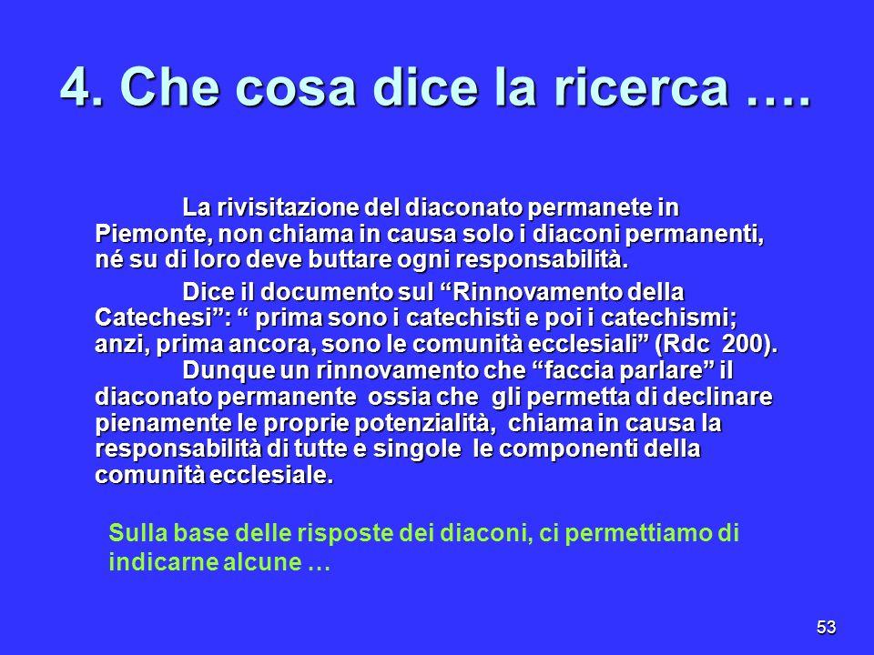53 4. Che cosa dice la ricerca …. La rivisitazione del diaconato permanete in Piemonte, non chiama in causa solo i diaconi permanenti, né su di loro d
