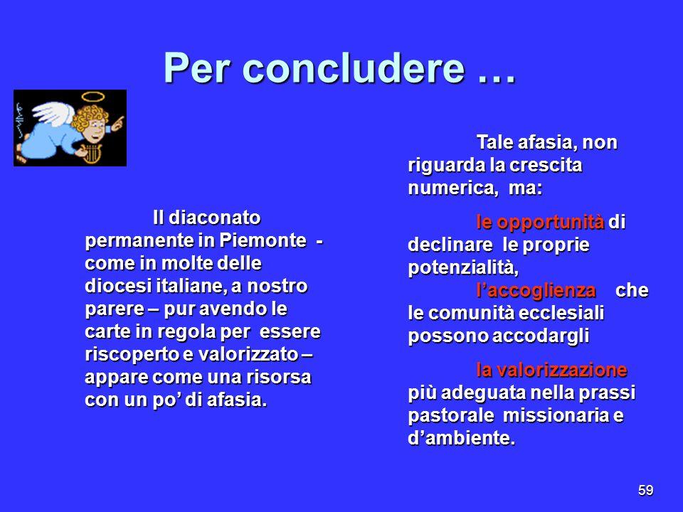 59 Il diaconato permanente in Piemonte - come in molte delle diocesi italiane, a nostro parere – pur avendo le carte in regola per essere riscoperto e
