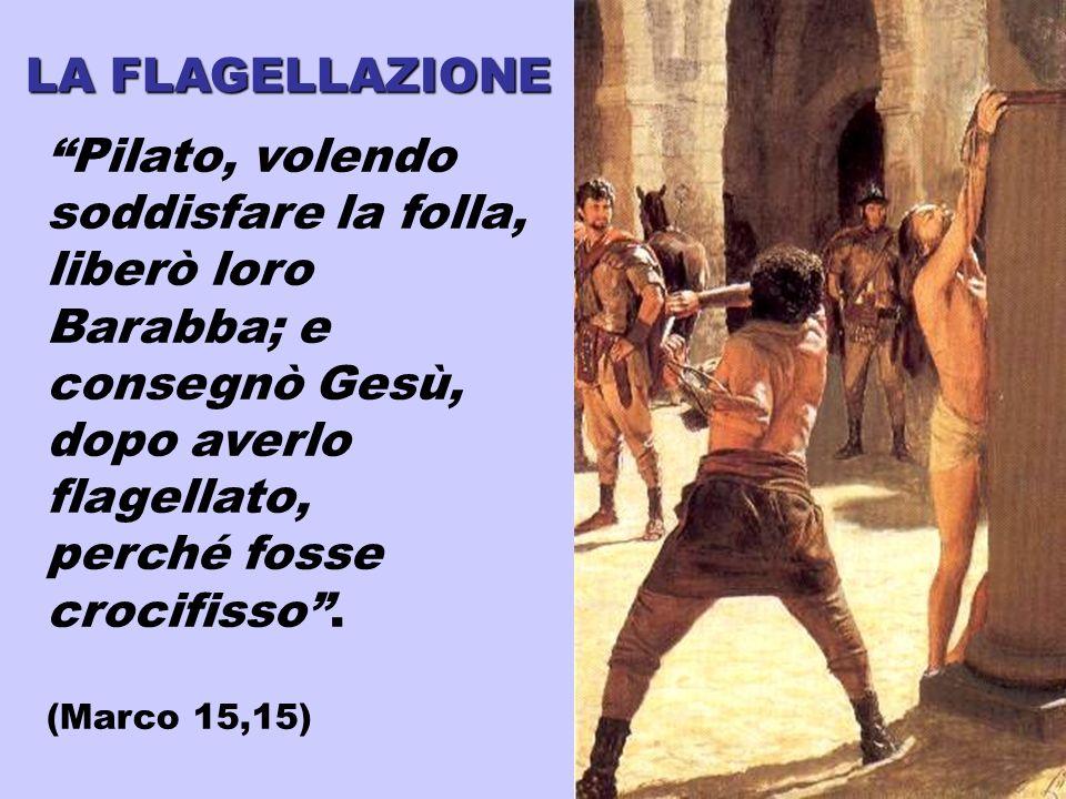Pilato, volendo soddisfare la folla, liberò loro Barabba; e consegnò Gesù, dopo averlo flagellato, perché fosse crocifisso. (Marco 15,15)