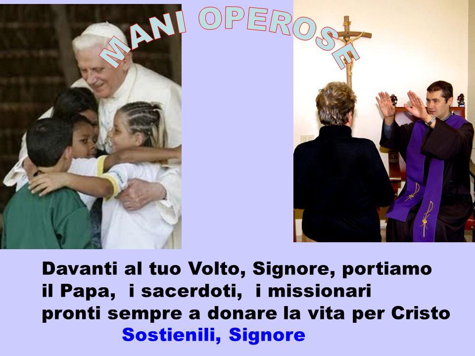 Davanti al tuo Volto, Signore, portiamo il Papa, i sacerdoti, i missionari pronti sempre a donare la vita per Cristo Sostienili, Signore