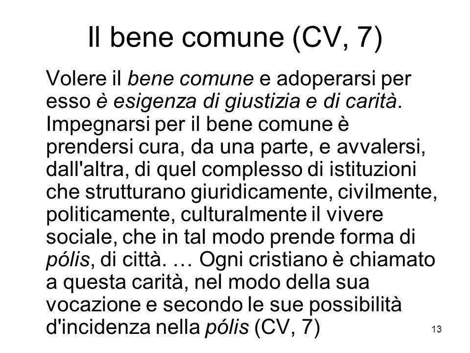 13 Il bene comune (CV, 7) Volere il bene comune e adoperarsi per esso è esigenza di giustizia e di carità.