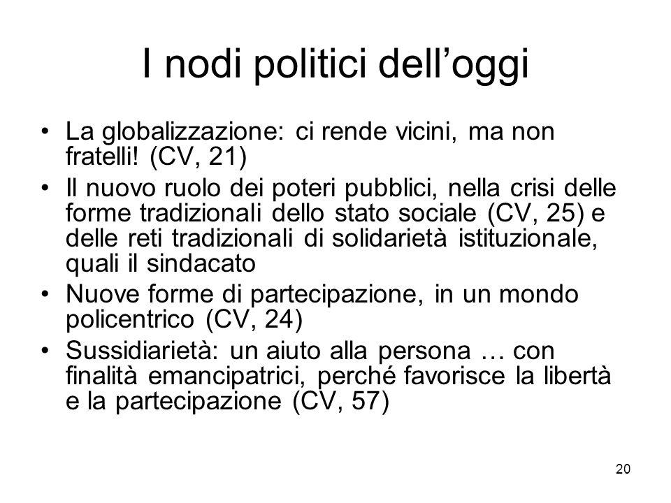 20 I nodi politici delloggi La globalizzazione: ci rende vicini, ma non fratelli.