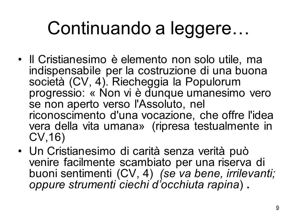 9 Continuando a leggere… Il Cristianesimo è elemento non solo utile, ma indispensabile per la costruzione di una buona società (CV, 4).