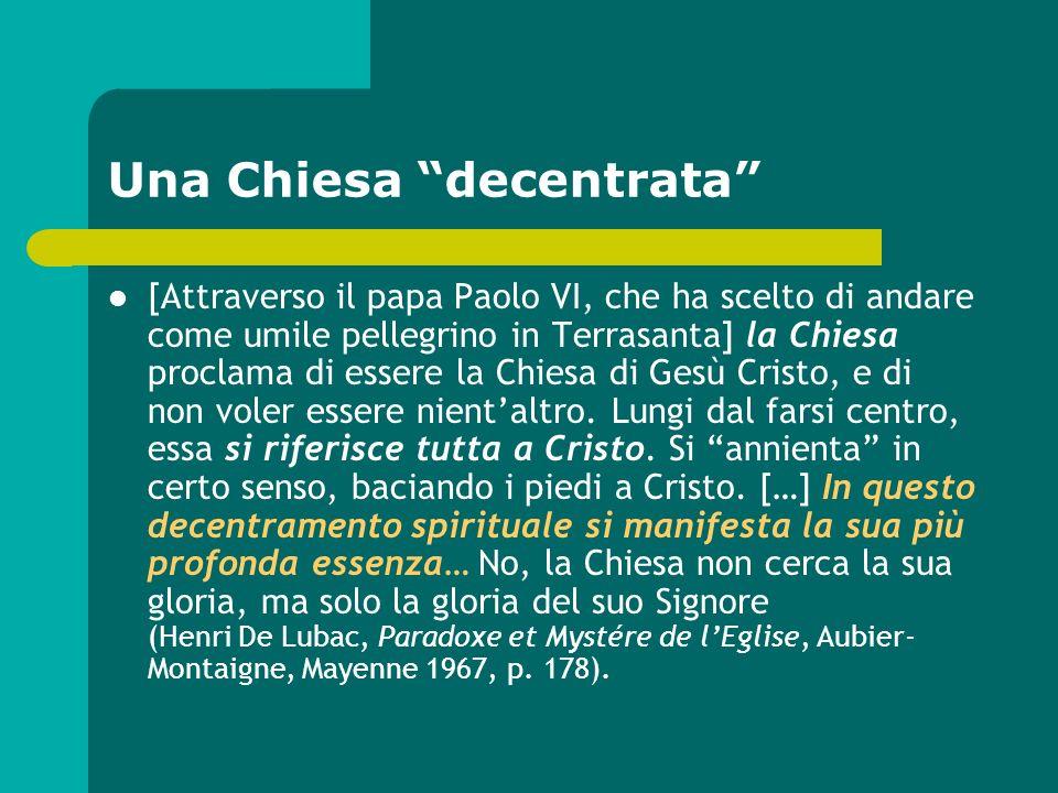 Una Chiesa decentrata [Attraverso il papa Paolo VI, che ha scelto di andare come umile pellegrino in Terrasanta] la Chiesa proclama di essere la Chies