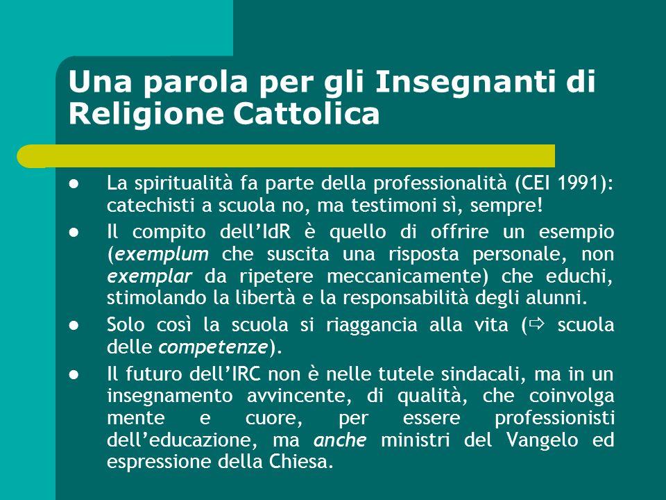 Una parola per gli Insegnanti di Religione Cattolica La spiritualità fa parte della professionalità (CEI 1991): catechisti a scuola no, ma testimoni s