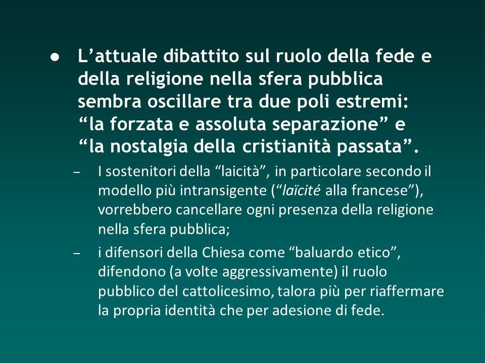 Lattuale dibattito sul ruolo della fede e della religione nella sfera pubblica sembra oscillare tra due poli estremi: la forzata e assoluta separazion