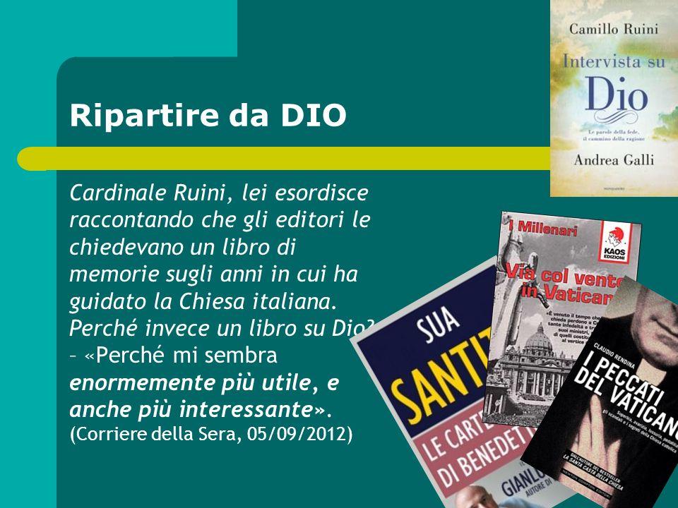 Ripartire da DIO Cardinale Ruini, lei esordisce raccontando che gli editori le chiedevano un libro di memorie sugli anni in cui ha guidato la Chiesa i