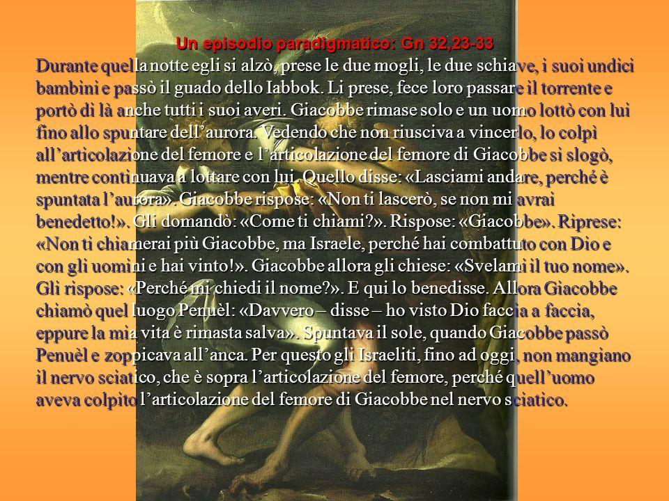 Un episodio paradigmatico: Gn 32,23-33 Durante quella notte egli si alzò, prese le due mogli, le due schiave, i suoi undici bambini e passò il guado dello Iabbok.