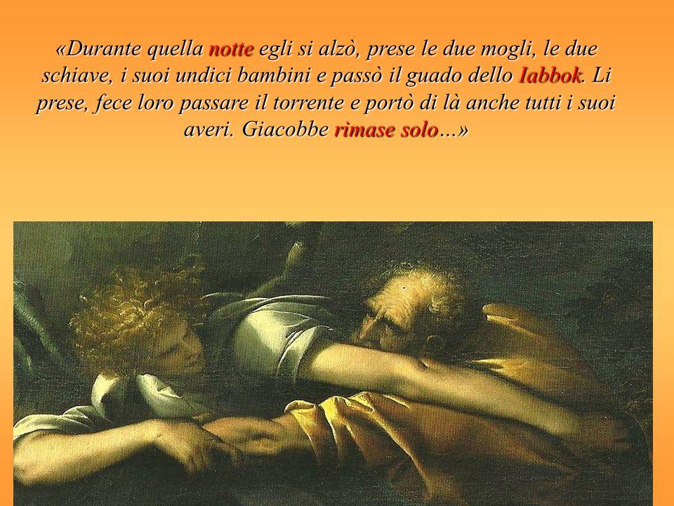 «Durante quella notte egli si alzò, prese le due mogli, le due schiave, i suoi undici bambini e passò il guado dello Iabbok.
