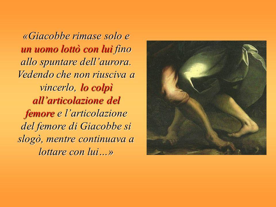 «Giacobbe rimase solo e un uomo lottò con lui fino allo spuntare dellaurora.