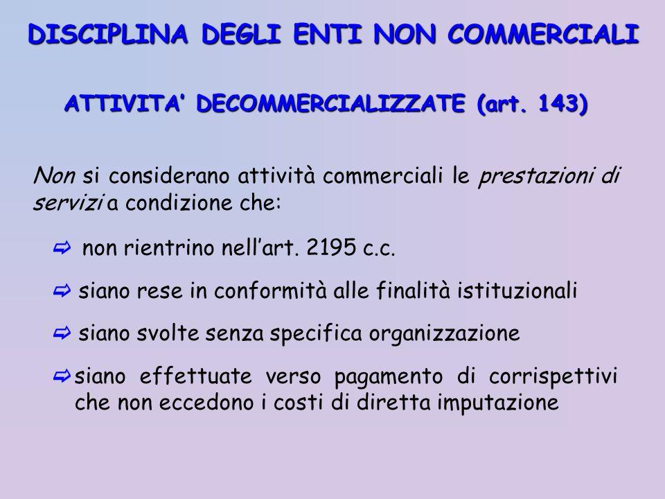 ATTIVITA DECOMMERCIALIZZATE (art. 143) Non si considerano attività commerciali le prestazioni di servizi a condizione che: non rientrino nellart. 2195