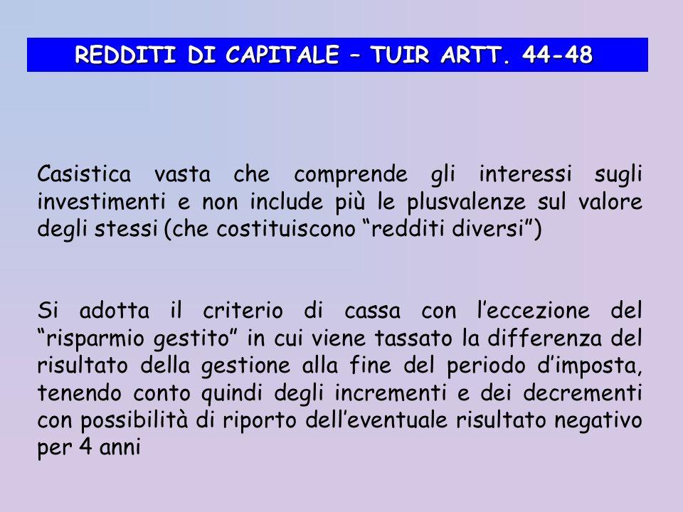 REDDITI DI CAPITALE – TUIR ARTT. 44-48 Casistica vasta che comprende gli interessi sugli investimenti e non include più le plusvalenze sul valore degl