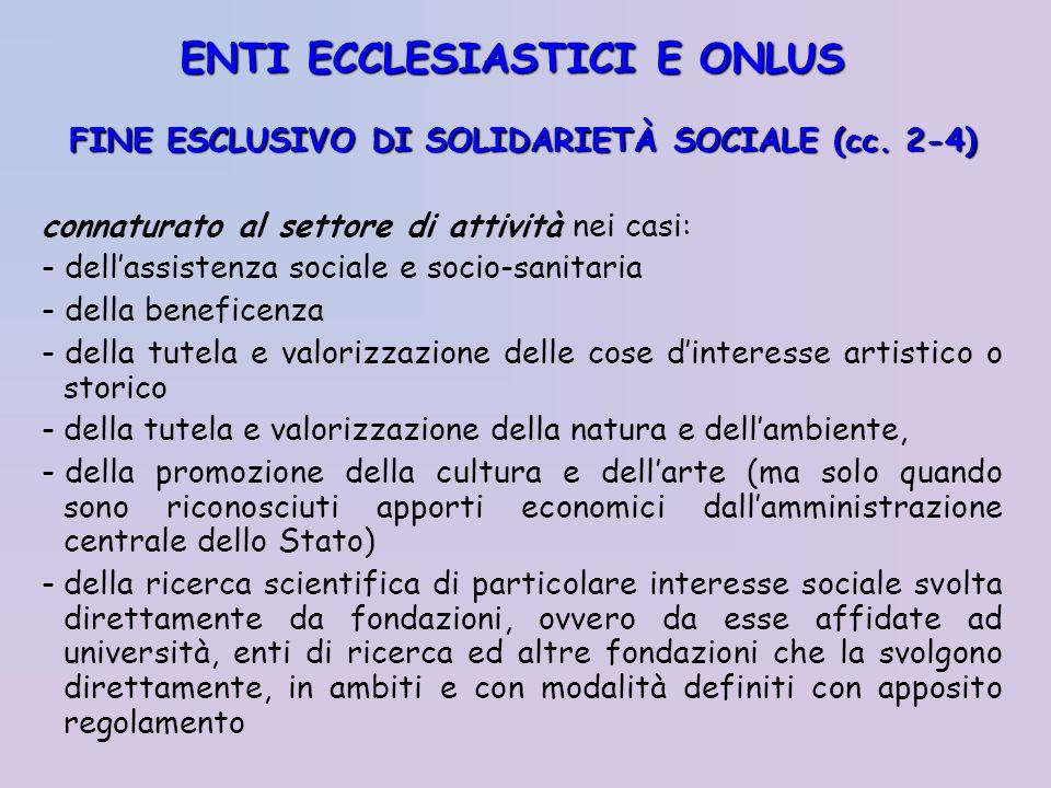 FINE ESCLUSIVO DI SOLIDARIETÀ SOCIALE (cc. 2-4) connaturato al settore di attività nei casi: - dellassistenza sociale e socio-sanitaria - della benefi
