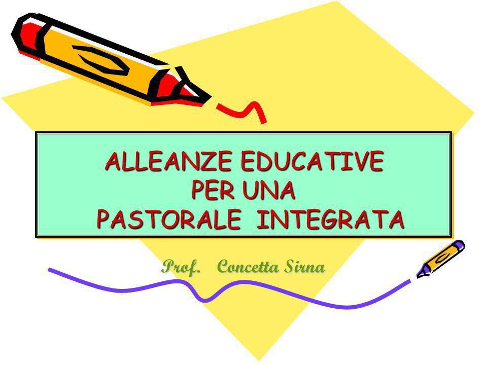 ALLEANZE EDUCATIVE PER UNA PASTORALE INTEGRATA Prof. Concetta Sirna
