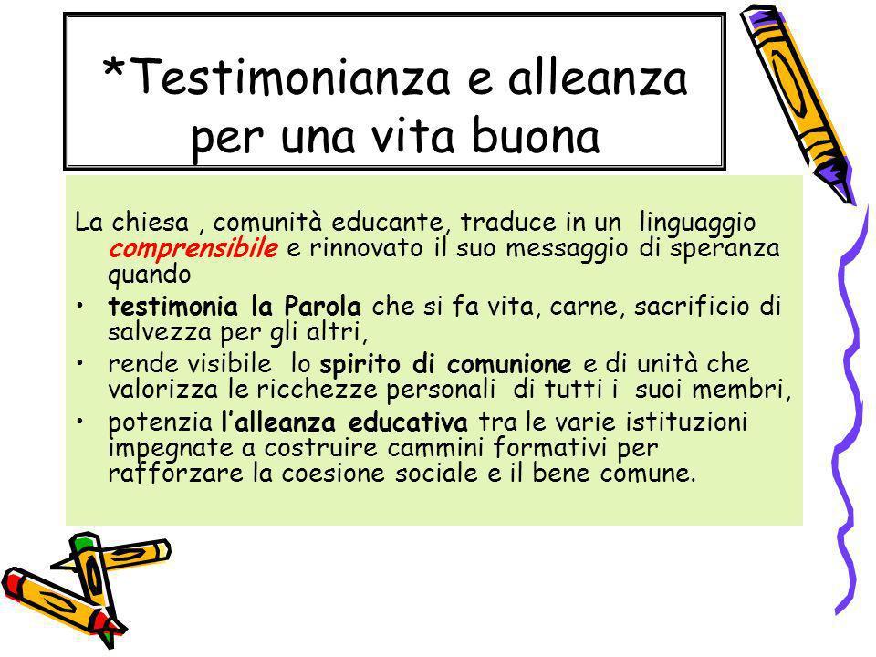 *Testimonianza e alleanza per una vita buona La chiesa, comunità educante, traduce in un linguaggio comprensibile e rinnovato il suo messaggio di sper