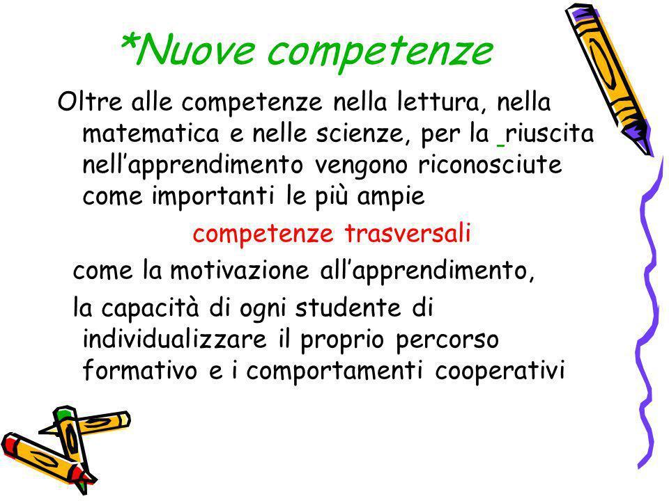 *Nuove competenze Oltre alle competenze nella lettura, nella matematica e nelle scienze, per la riuscita nellapprendimento vengono riconosciute come i