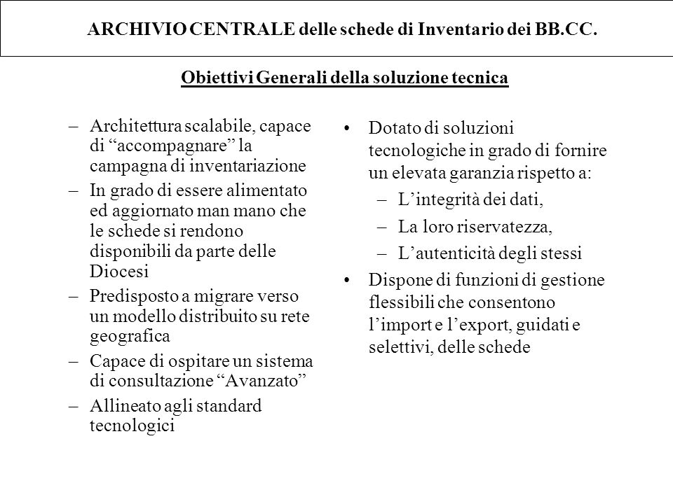 ARCHIVIO CENTRALE delle schede di Inventario dei BB.CC. –Architettura scalabile, capace di accompagnare la campagna di inventariazione –In grado di es
