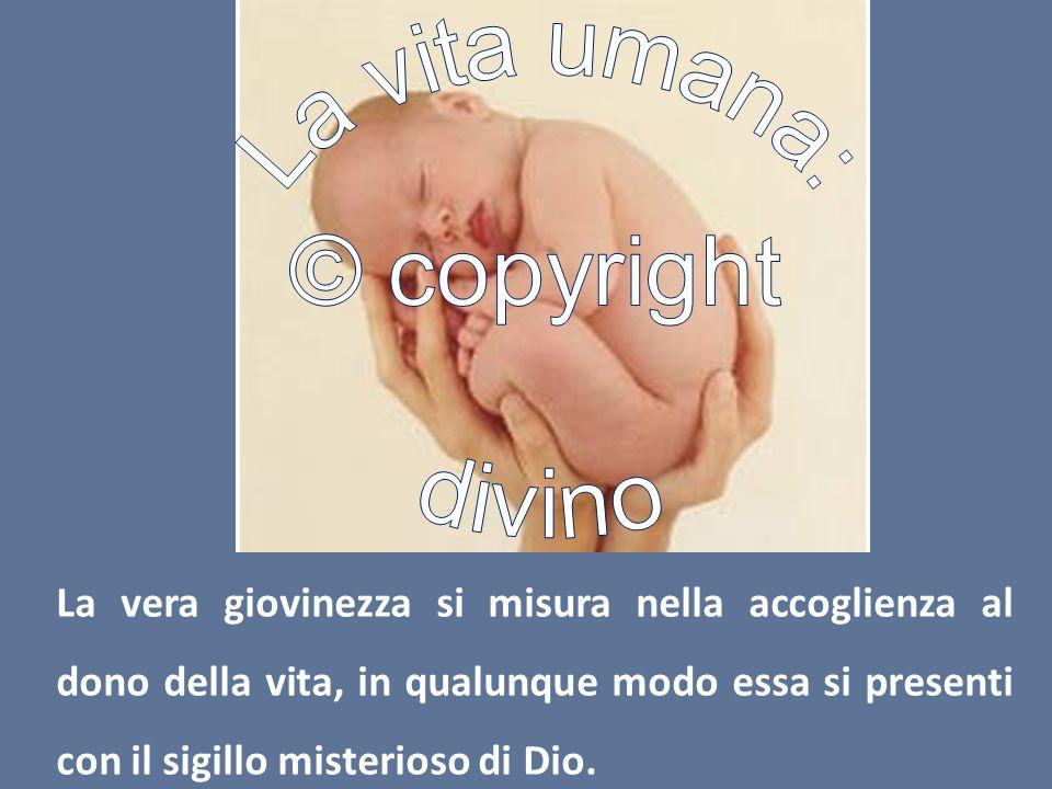 La vera giovinezza si misura nella accoglienza al dono della vita, in qualunque modo essa si presenti con il sigillo misterioso di Dio.