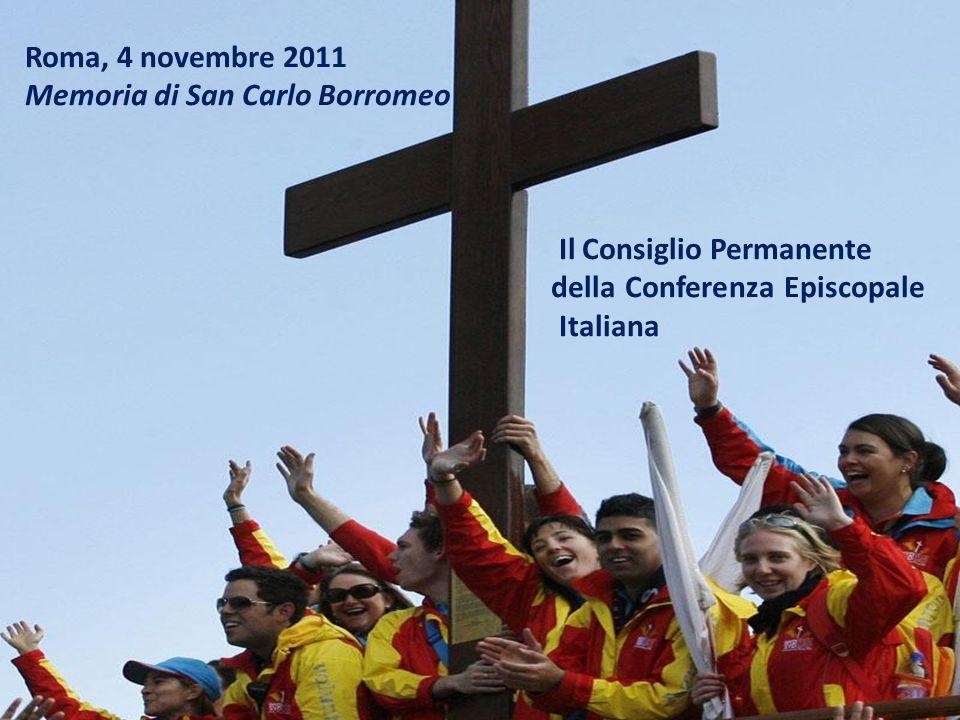 Roma, 4 novembre 2011 Memoria di San Carlo Borromeo Il Consiglio Permanente della Conferenza Episcopale Italiana