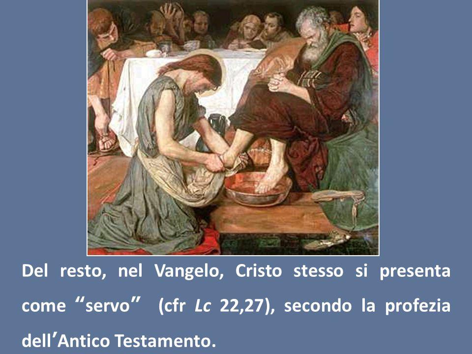 Del resto, nel Vangelo, Cristo stesso si presenta come servo (cfr Lc 22,27), secondo la profezia dellAntico Testamento.