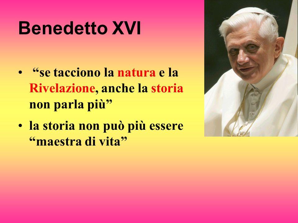 Benedetto XVI se tacciono la natura e la Rivelazione, anche la storia non parla più la storia non può più essere maestra di vita