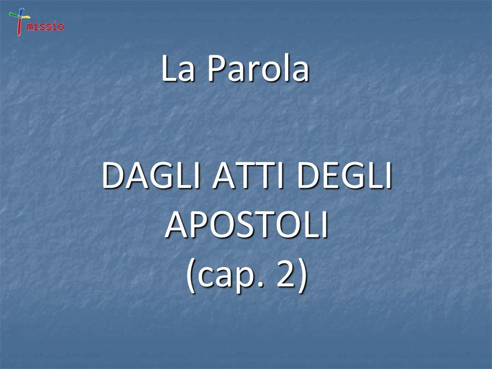DAGLI ATTI DEGLI APOSTOLI (cap. 2) La Parola