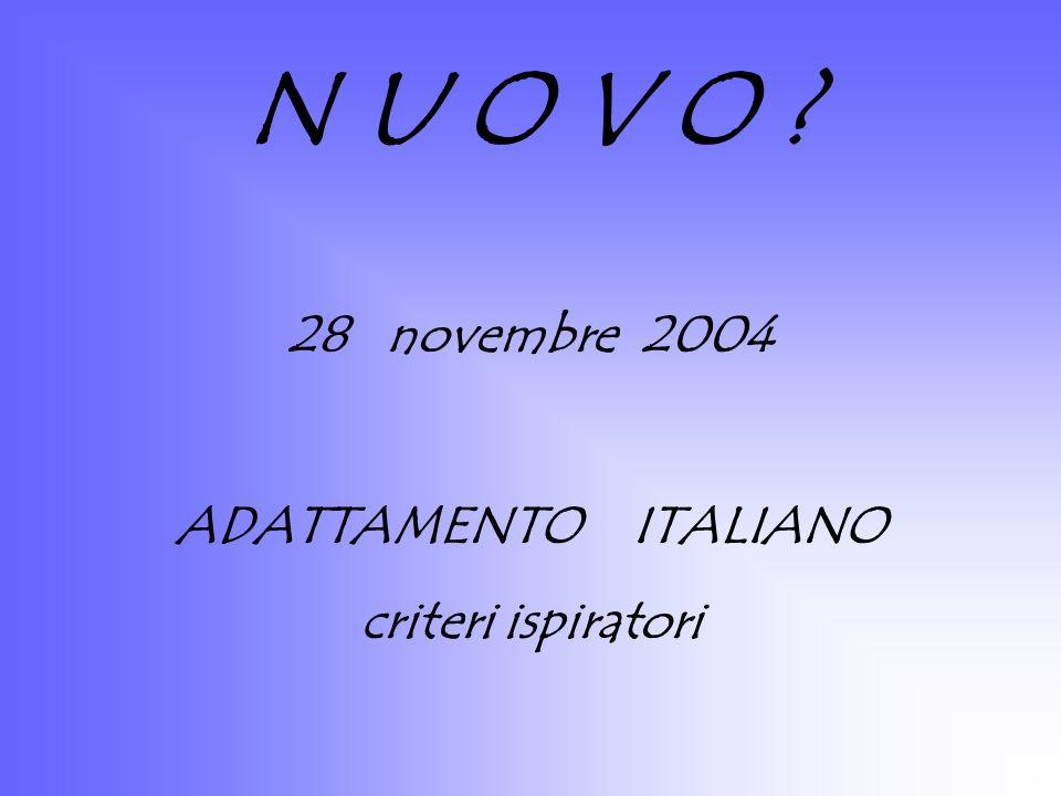 N U O V O ? 28 novembre 2004 ADATTAMENTO ITALIANO criteri ispiratori