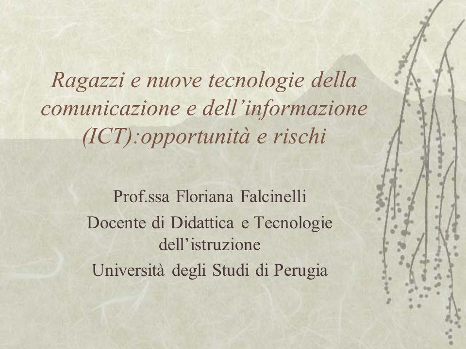 Ragazzi e nuove tecnologie della comunicazione e dellinformazione (ICT):opportunità e rischi Prof.ssa Floriana Falcinelli Docente di Didattica e Tecno