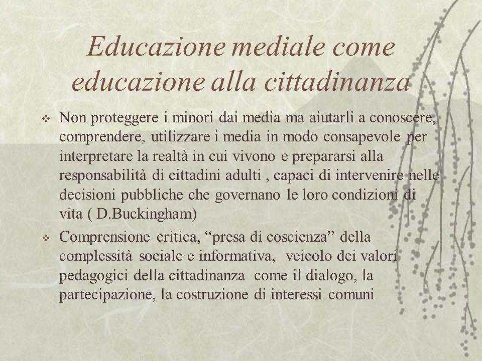 Educazione mediale come educazione alla cittadinanza Non proteggere i minori dai media ma aiutarli a conoscere, comprendere, utilizzare i media in mod