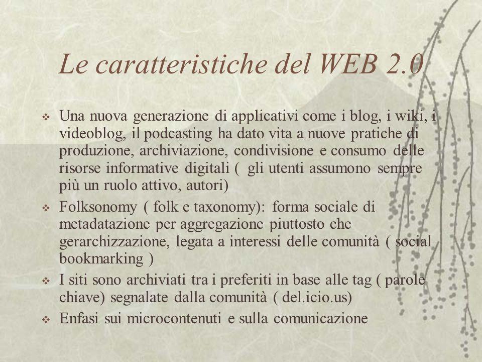 Le caratteristiche del WEB 2.0 Una nuova generazione di applicativi come i blog, i wiki, i videoblog, il podcasting ha dato vita a nuove pratiche di p