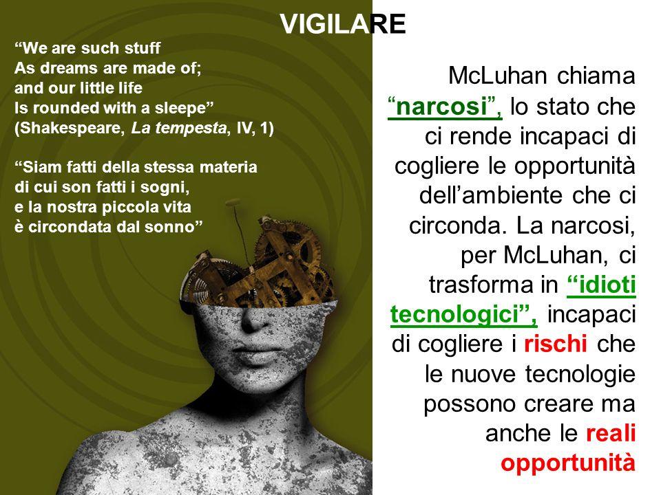 McLuhan chiamanarcosi, lo stato che ci rende incapaci di cogliere le opportunità dellambiente che ci circonda.