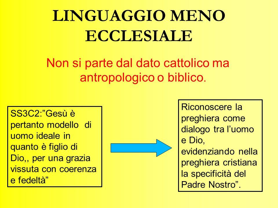 LINGUAGGIO MENO ECCLESIALE Non si parte dal dato cattolico ma antropologico o biblico.