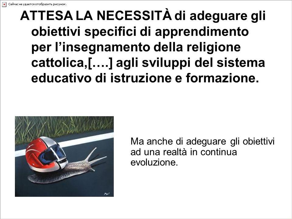 ATTESA LA NECESSITÀ di adeguare gli obiettivi specifici di apprendimento per linsegnamento della religione cattolica,[….] agli sviluppi del sistema educativo di istruzione e formazione.