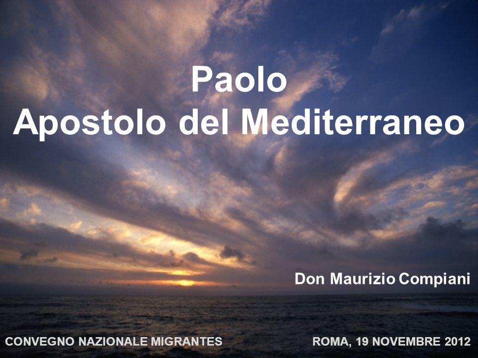 Paolo Apostolo del Mediterraneo Don Maurizio Compiani CONVEGNO NAZIONALE MIGRANTES ROMA, 19 NOVEMBRE 2012