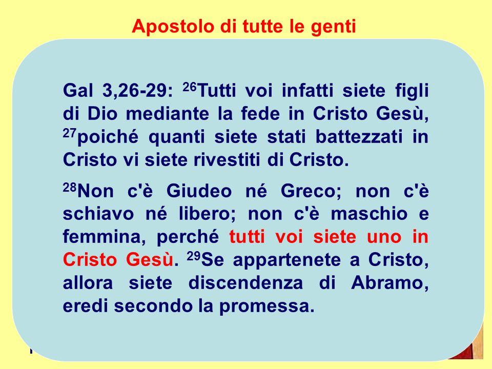 Apostolo di tutte le genti Luniversalismo di Paolo non è un generico umanesimo, è teologico. La fede in Cristo è visto come strumento universale di sa